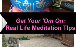 Meditation Tips: Real Life Advice for Getting Your 'Om On